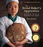 The Bread Baker s Apprentice, 15th Anniversary Edition: Mastering the Art of Extraordinary Bread