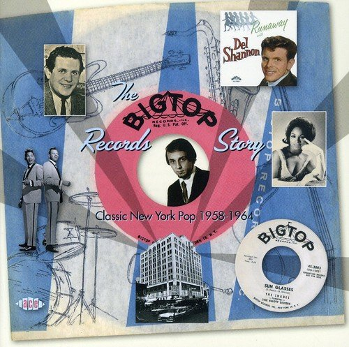 Big Top Records Story: Classic New York Pop 1958-1964 by Various