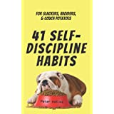 41 Self-Discipline Habits: For Slackers, Avoiders, & Couch Potatoes (Live a Disciplined Life)