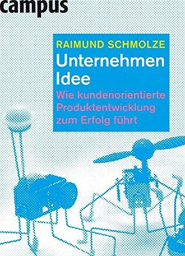 Unternehmen Idee: Wie kundenorientierte Produktentwicklung zum Erfolg führt Broschiert – 12. September 2011 Raimund Schmolze Campus Verlag 3593394758 Business