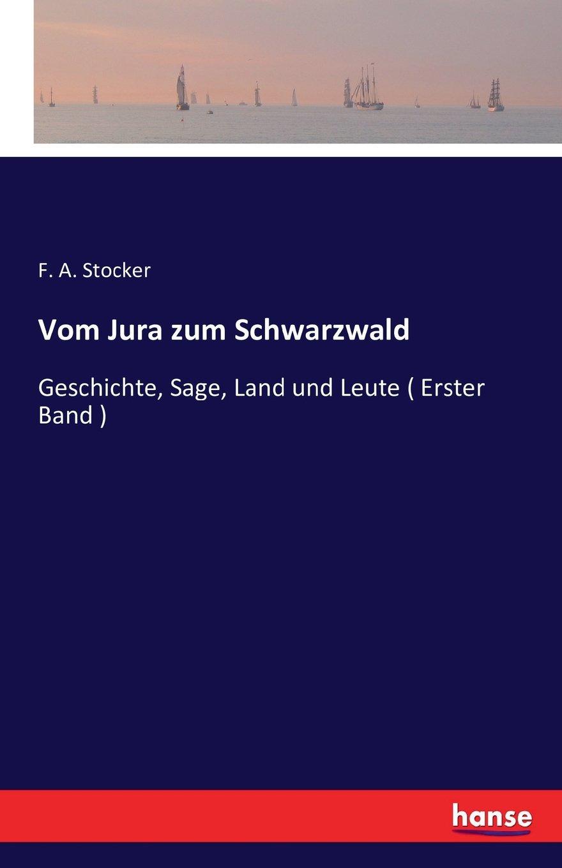Vom Jura zum Schwarzwald: Geschichte, Sage, Land und Leute ( Erster Band ) (German Edition) PDF