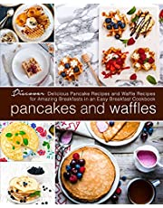 Pancakes and Waffles: Discover Delicious Pancake Recipes and Waffle Recipes for Amazing Breakfasts in an asy Breakfast Cookbook