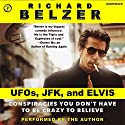UFOs, JFK, and Elvis: Conspiracies You Don't Have to Be Crazy to Believe Audiobook by Richard Belzer Narrated by Richard Belzer