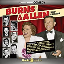 Burns & Allen: And Friends Radio/TV Program by George Burns, Gracie Allen Narrated by Geoge Burns, Gracie Allen, Frank Sinatra, Fred Astaire, Ronald Reagan, Harpo Marx, Dorothy Lamour