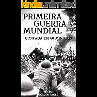 A Primeira Guerra Mundial Contada em 60 minutos