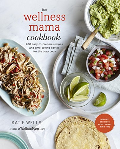 The wellness mama cookbook 200 easy to prepare recipes and time the wellness mama cookbook 200 easy to prepare recipes and time saving advice for the busy cook forumfinder Images