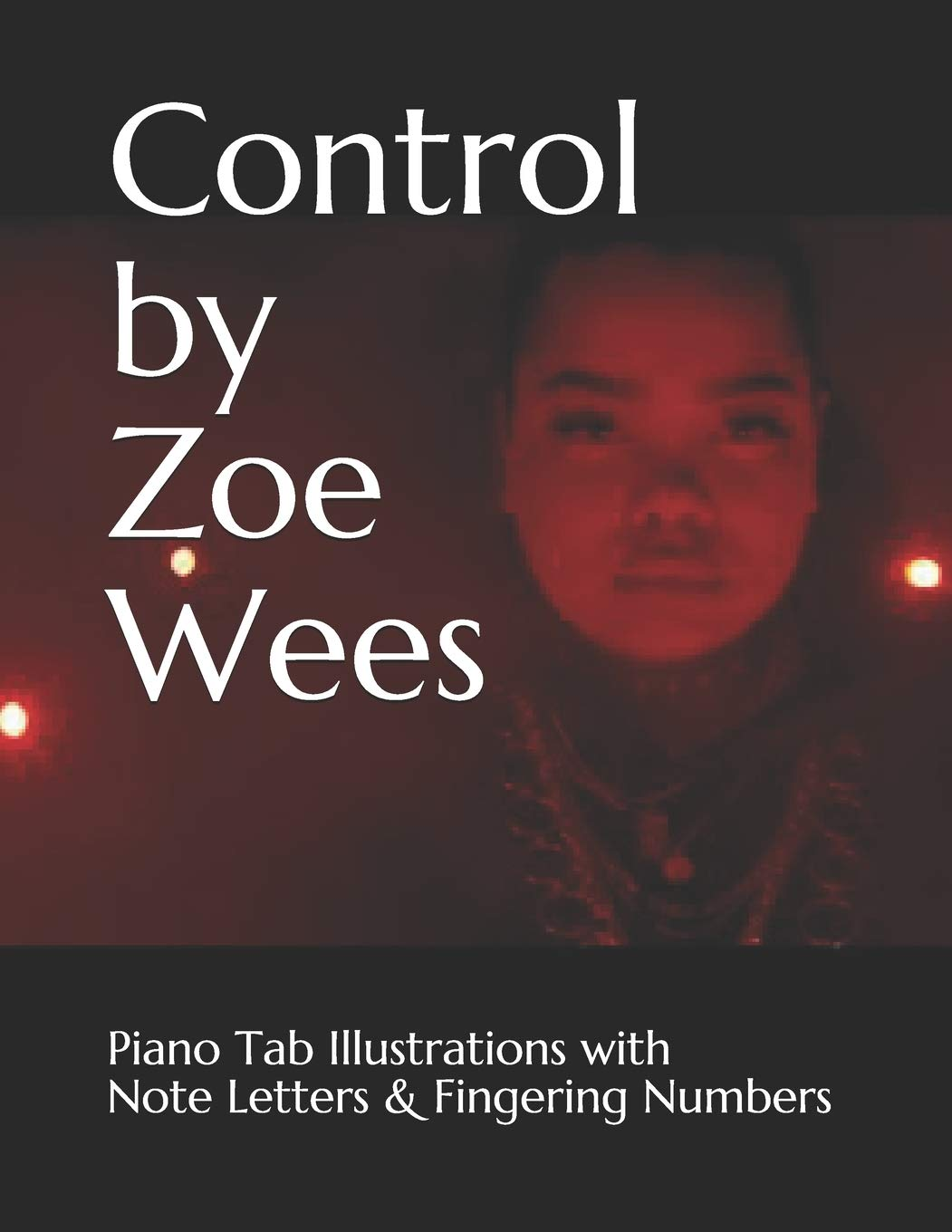 Control by Zoe Wees: Piano Tab Illustrations with Note Letters & Fingering  Numbers: Amazon.de: Caligiuri, Joseph: Fremdsprachige Bücher
