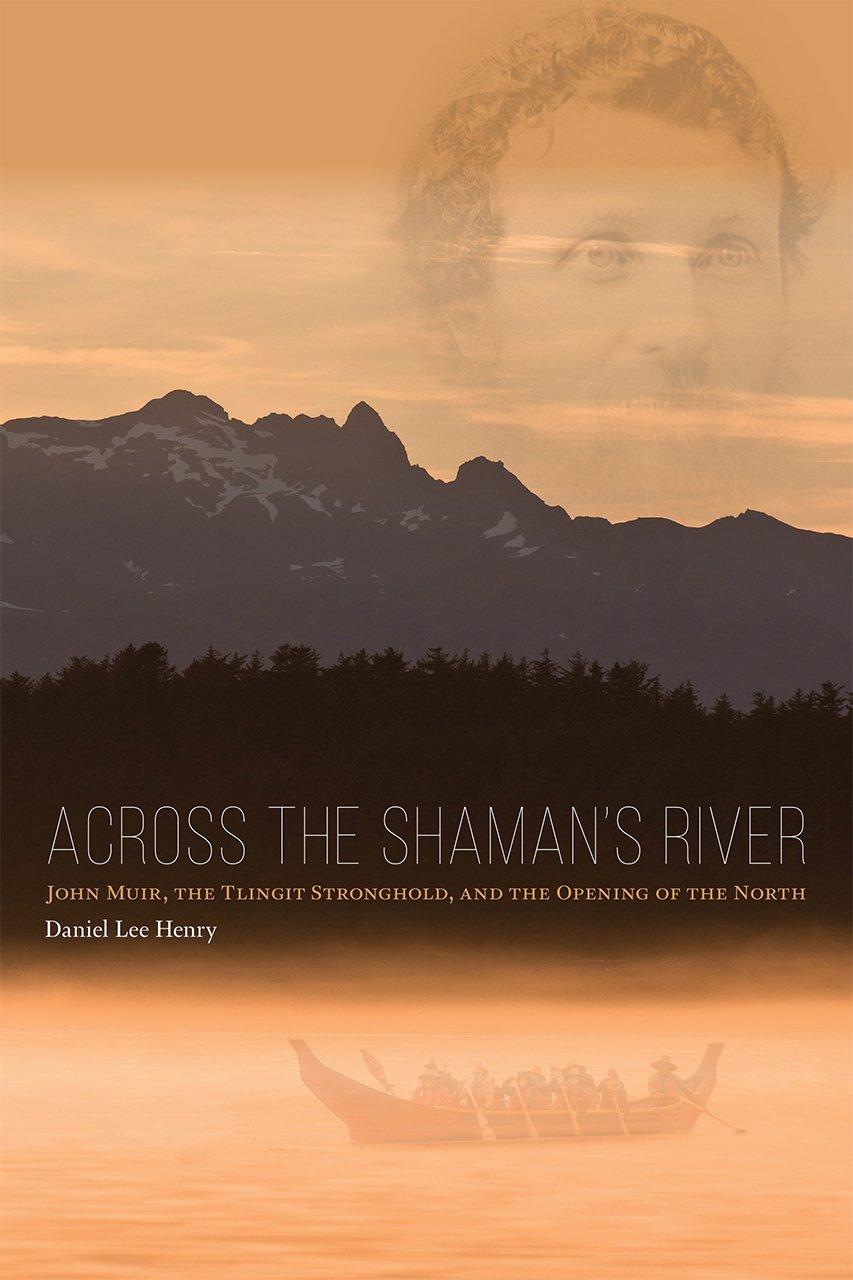 Read Online Across the Shaman's River: John Muir, the Tlingit Stronghold, and the Opening of the North pdf