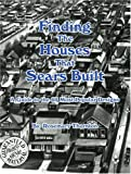 Finding the Houses that Sears Built; A Guide to the 60 Most Popular Designs
