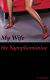 My Wife the Nymphomaniac: The Story of a Husband Who Paid Men to Satisfy His Wife