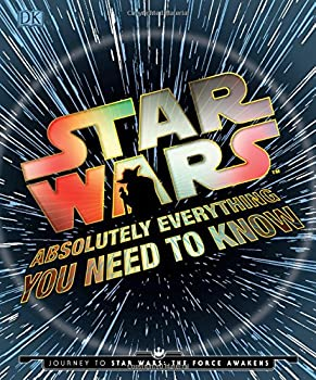 Star Wars: Absolutely Everything You Need to Know Hardcover Book