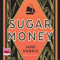 Sugar Money Audiobook by Jane Harris Narrated by James Goode