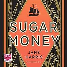 Sugar Money   Livre audio Auteur(s) : Jane Harris Narrateur(s) : James Goode
