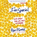 I'm Special: And Other Lies We Tell Ourselves Audiobook by Ryan O'Connell Narrated by Ryan O'Connell