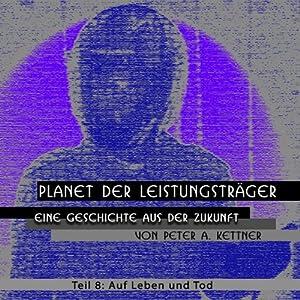 Auf Leben und Tod (Planet der Leistungsträger 8) Hörbuch