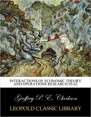 Interactions of economic theory and operations research 05-62