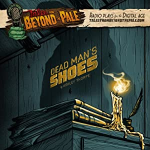 Tales From Beyond The Pale, Season 2 LIVE! Dead Man's Shoes Radio/TV Program