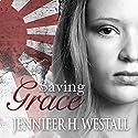 Saving Grace: Healing Ruby, Book 3 Audiobook by Jennifer H. Westall Narrated by Andi Arndt, Matt Godfrey