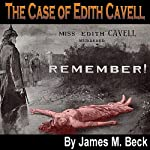 The Case of Edith Cavell: A Study of the Rights of Non-Combatants | James M. Beck