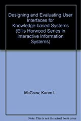 Designing and Evaluating User Interfaces for Knowledge-Based Systems (Ellis Horwood Series in Interactive Information Systems) Hardcover