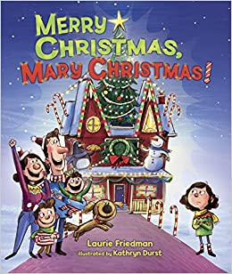 Merry Christmas, Mary Christmas!: Laurie B. Friedman, Kathryn Durst ...