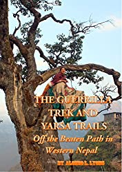 The Guerrilla Trek and Yarsa Trails: Off the Beaten Path in Western Nepal (Nepal Insider Editions)