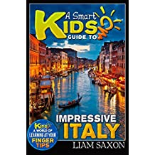 A Smart Kids Guide To IMPRESSIVE ITALY: A World Of Learning At Your Fingertips
