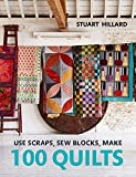 Use Scraps, Sew Blocks, Make 100 Quilts: 100 Stash-Busting Scrap Quilts