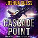 Cascade Point: The Ghost Fleet, Book 1 Audiobook by Joshua Guess Narrated by Andy Harrington
