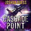 Cascade Point: The Ghost Fleet, Book 1 Hörbuch von Joshua Guess Gesprochen von: Andy Harrington