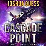 Cascade Point: The Ghost Fleet, Book 1 | Joshua Guess