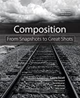 Composition: From Snapshots to Great Shots Front Cover