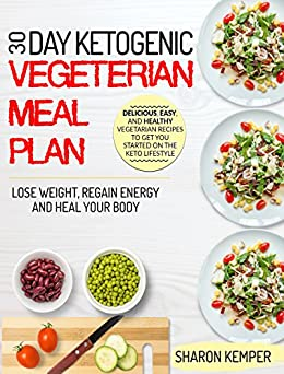 30 Day Ketogenic Vegetarian Meal Plan: Delicious, Easy, and Healthy Vegetarian Recipes To Get ...