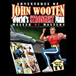 Adventures of John Wooten, World's Strongest Man: Master of Masters | John Wooten
