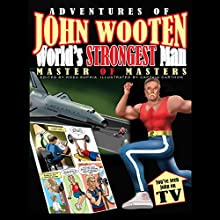 Adventures of John Wooten, World's Strongest Man: Master of Masters Audiobook by John Wooten Narrated by Michael A. Harding