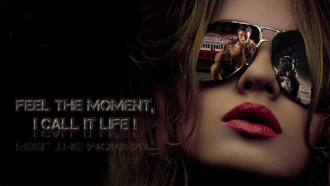 Feel the moment, I call it life!
