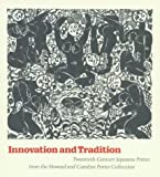 Innovation and Tradition : Twentieth-Century Japanese Prints from the Howard and Caroline Porter Col., Spangenberg, Kristin L., 0931537134