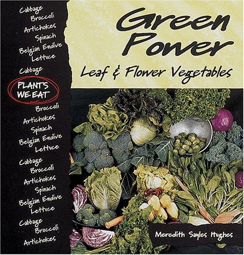 Green Power : Leaf & Flower Vegetables (Plants We Eat)