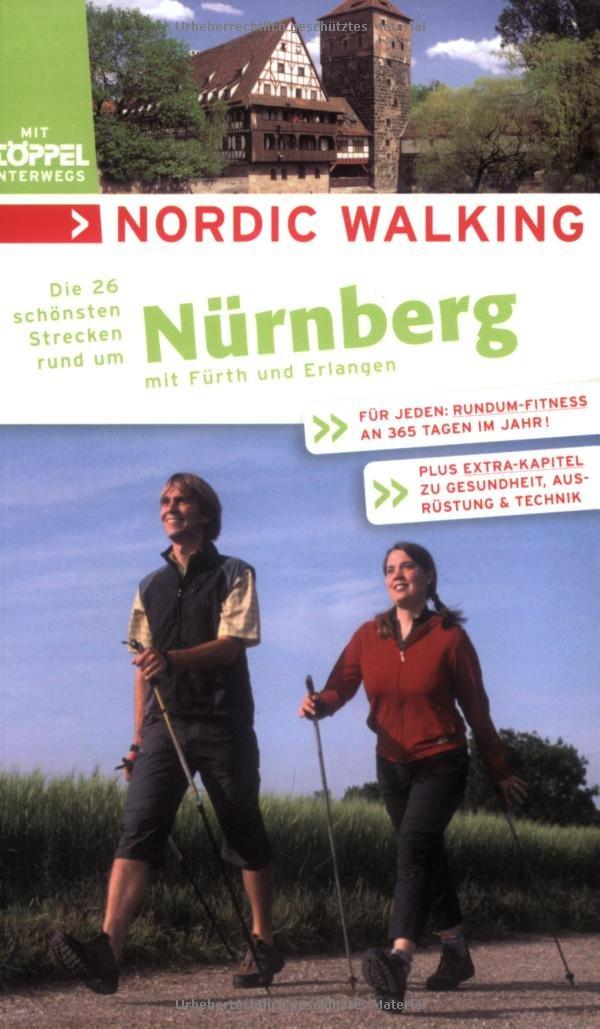 Nordic Walking - Die schönsten Strecken rund um Nürnberg: Mit Fürth und Erlangen
