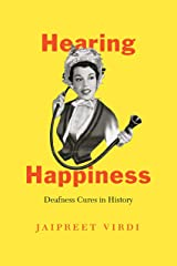 Hearing Happiness: Deafness Cures in History (Chicago Visions and Revisions) Hardcover