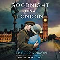 Goodnight from London: A Novel Hörbuch von Jennifer Robson Gesprochen von: Saskia Maarleveld