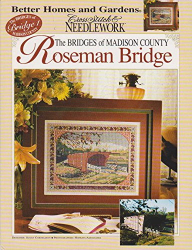 Roseman Bridge (The Bridges Of Madison County...Better Homes And Garden Cross Stitch & Needlework) (Cross Stitch And Gardens Homes Better)