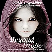 Beyond Hope: The Forever Time Travel Romance Series, Book 4 Audiobook by Carol A. Spradling Narrated by Diane Lehman