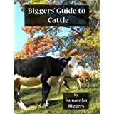 Biggers' Guide to Cattle (Biggers' Guides to Homesteading Book 3)
