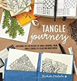 Tangle Journey: Exploring the Far Reaches of Tangle Drawing, from Simple Strokes to Color and Mixed Media