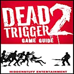 Dead Trigger 2 Game Guide |  HiddenStuff Entertainment