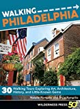 Walking Philadelphia: 30 Walking Tours Exploring Art, Architecture, History, and Little-Known Gems