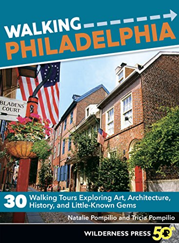 Walking Philadelphia: 30 Walking Tours Exploring Art, Architecture, History, And Little-Known Gems Download