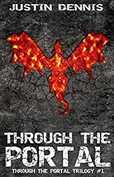 Through the Portal (Book One in the Through the Portal Trilogy) by [Dennis, Justin]