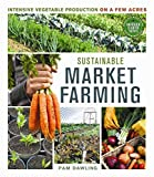 img - for Sustainable Market Farming: Intensive Vegetable Production on a Few Acres book / textbook / text book